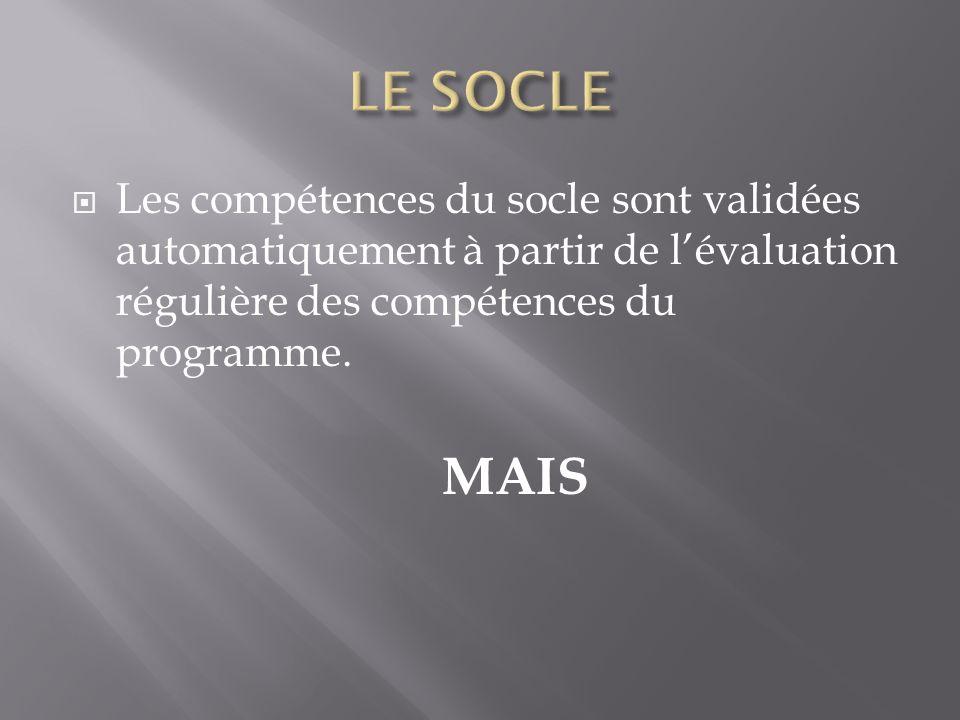  Les compétences du socle sont validées automatiquement à partir de l'évaluation régulière des compétences du programme.
