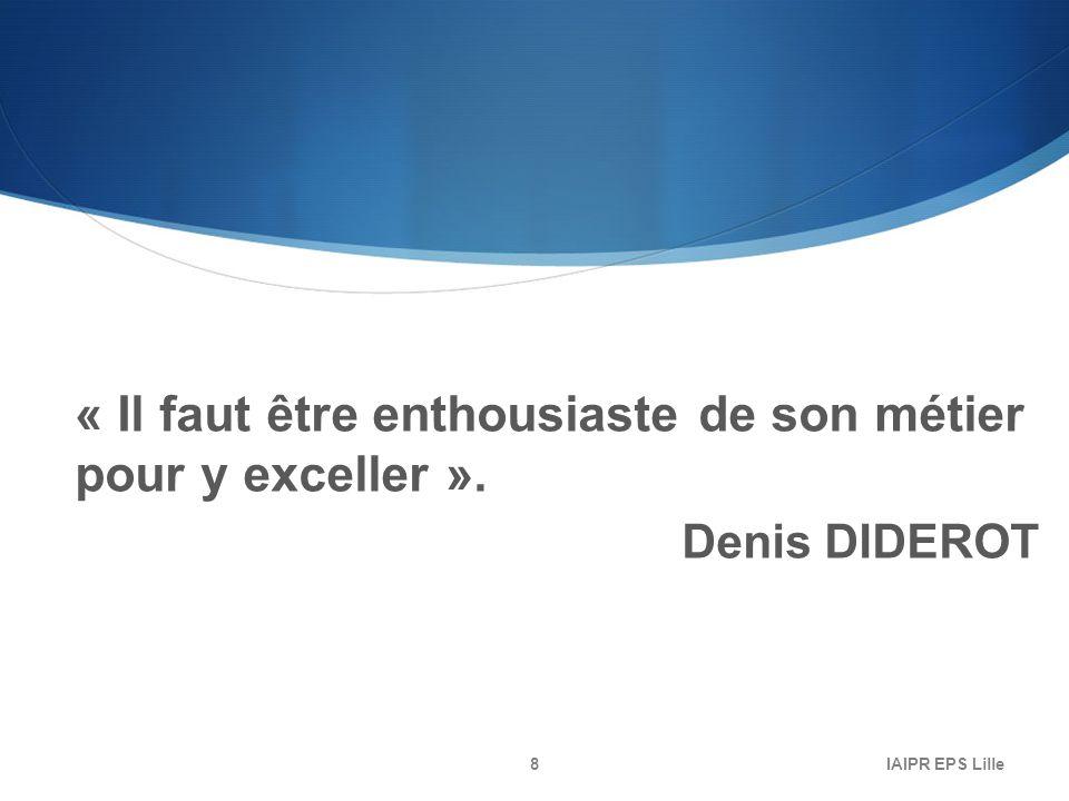 « Il faut être enthousiaste de son métier pour y exceller ». Denis DIDEROT IAIPR EPS Lille8
