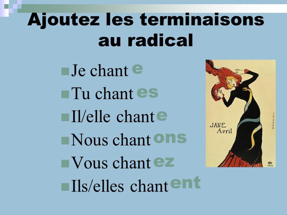 Pour conjuger le verbe…. chant er le radical