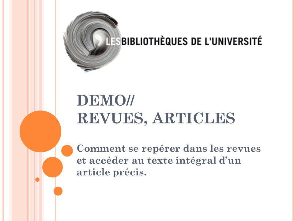 DEMO// REVUES, ARTICLES Comment se repérer dans les revues et accéder au texte intégral d'un article précis.