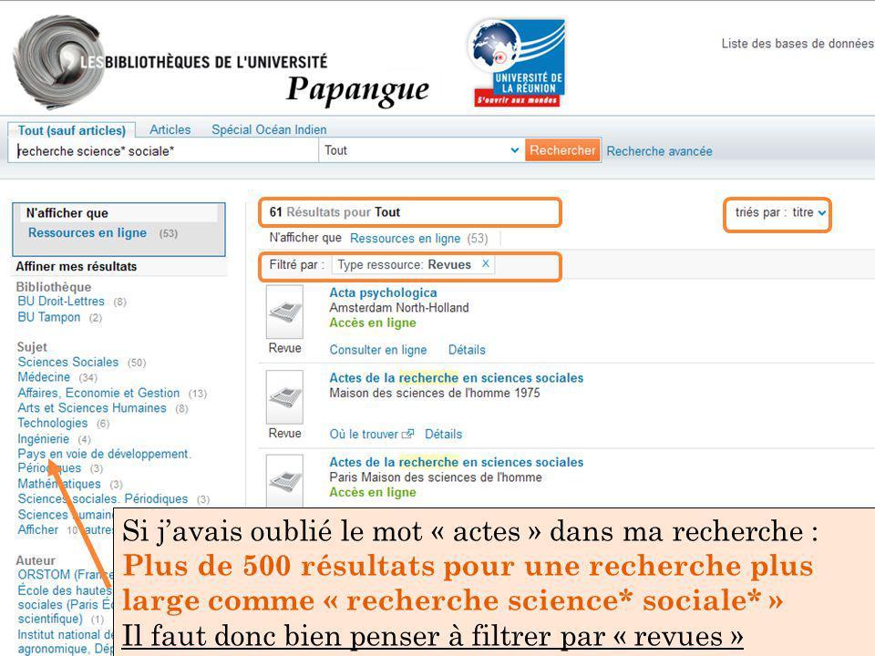Si j'avais oublié le mot « actes » dans ma recherche : Plus de 500 résultats pour une recherche plus large comme « recherche science* sociale* » Il fa