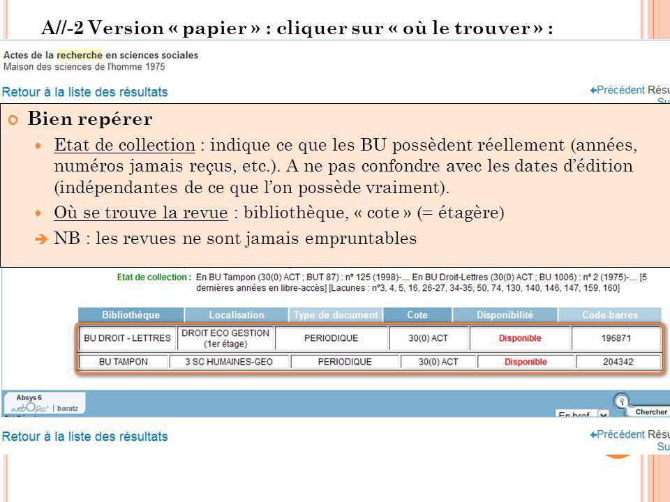 A//-2 Version « papier » : cliquer sur « où le trouver » : Bien repérer  Etat de collection : indique ce que les BU possèdent réellement (années, numéros jamais reçus, etc.).