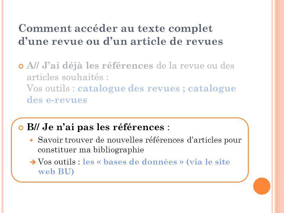 Comment accéder au texte complet d'une revue ou d'un article de revues A// J'ai déjà les références de la revue ou des articles souhaités : Vos outils