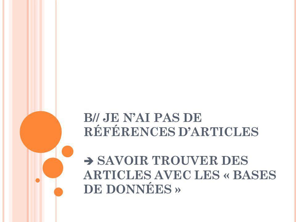 B// JE N'AI PAS DE RÉFÉRENCES D'ARTICLES  SAVOIR TROUVER DES ARTICLES AVEC LES « BASES DE DONNÉES »