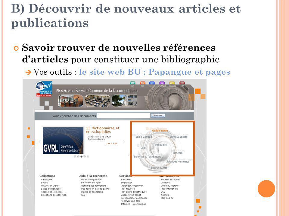B) Découvrir de nouveaux articles et publications Savoir trouver de nouvelles références d'articles pour constituer une bibliographie  Vos outils : l