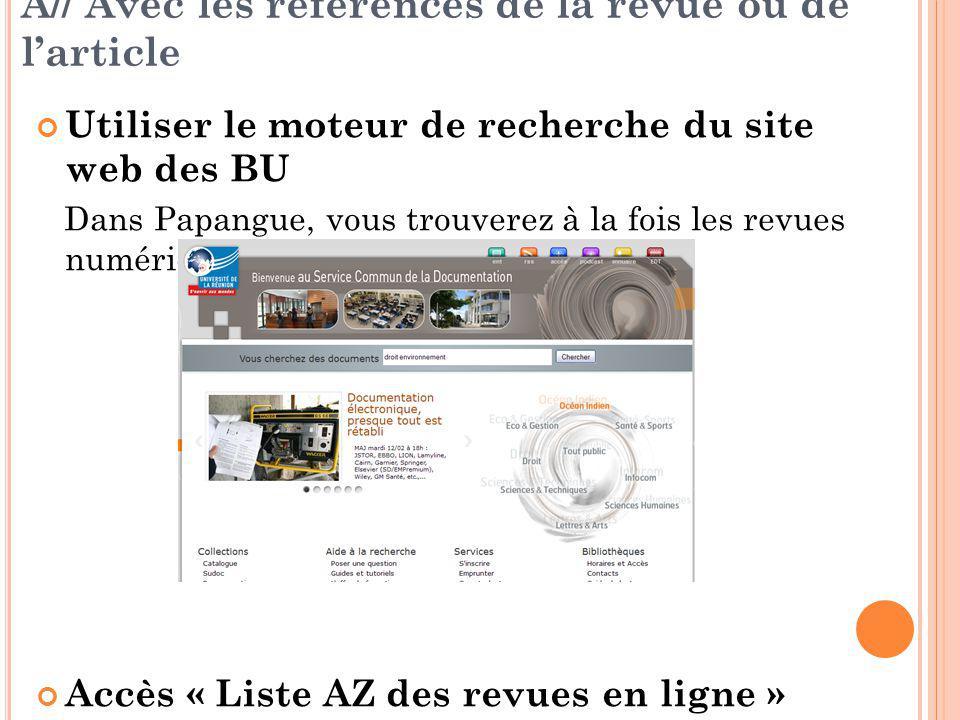 A// Avec les références de la revue ou de l'article Utiliser le moteur de recherche du site web des BU Dans Papangue, vous trouverez à la fois les revues numériques et les revues imprimées.