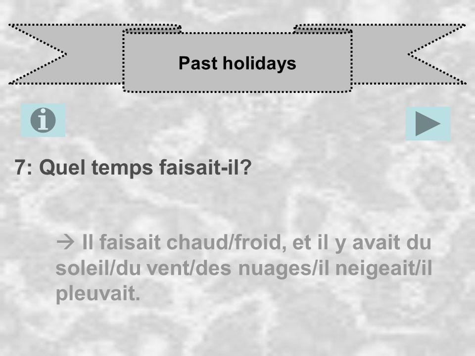 Past holidays 7: Quel temps faisait-il.