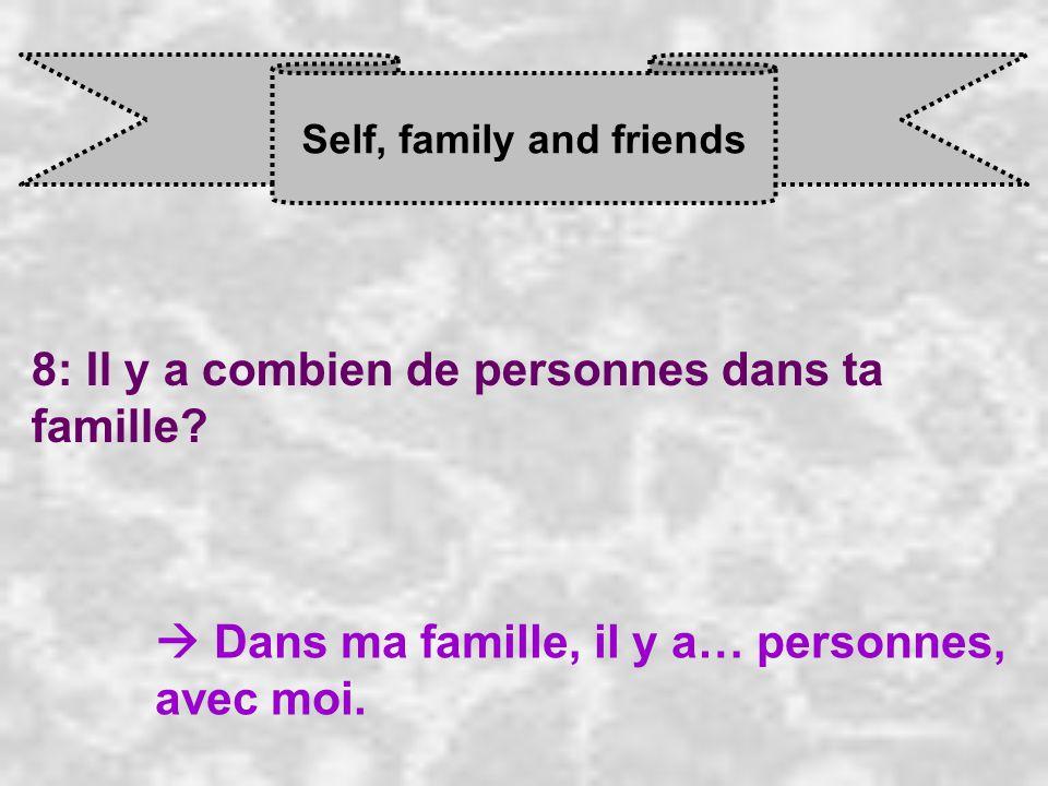 Self, family and friends 8: Il y a combien de personnes dans ta famille.