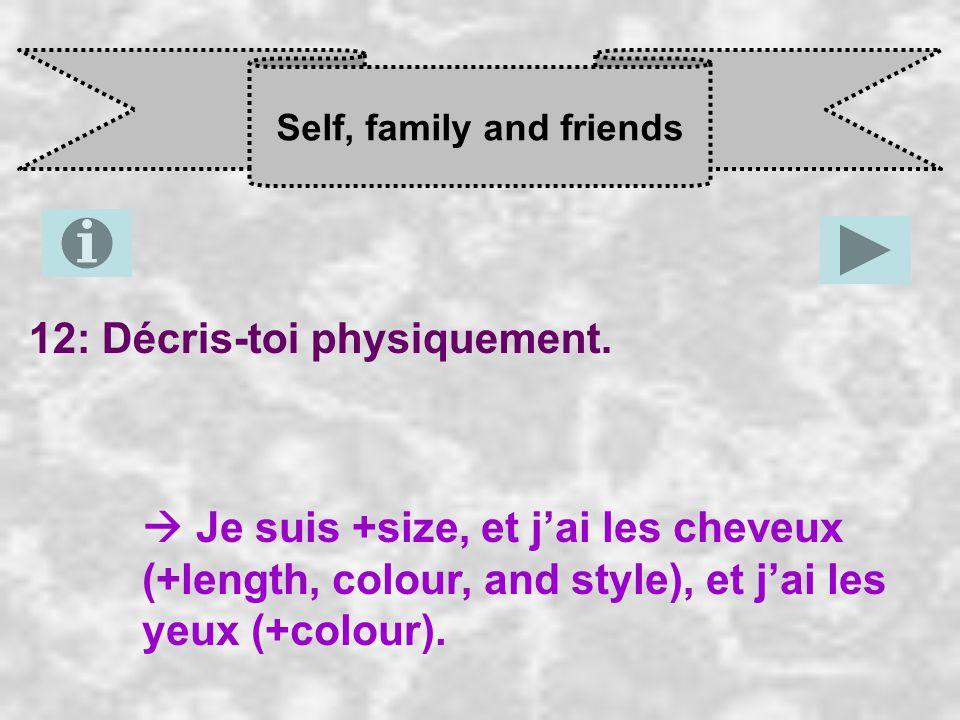 Self, family and friends 12: Décris-toi physiquement.