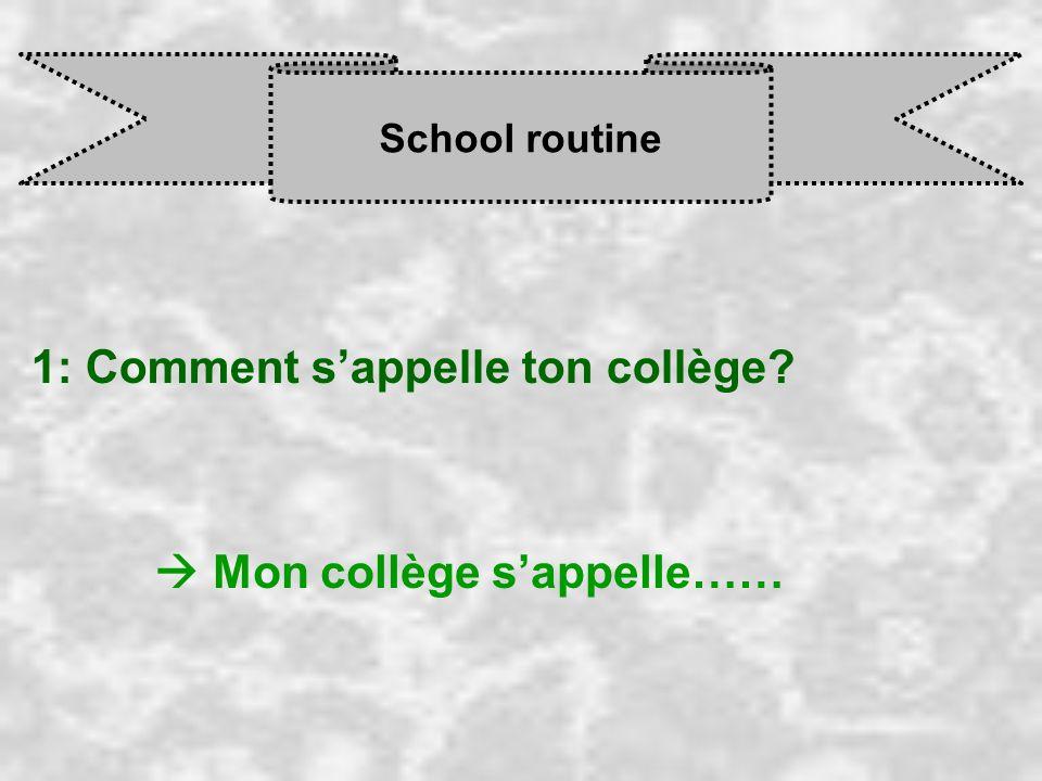 School routine 1: Comment s'appelle ton collège  Mon collège s'appelle……
