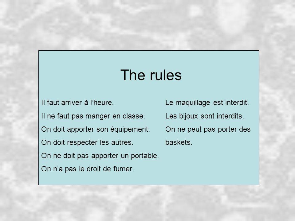 The rules Il faut arriver à l'heure. Le maquillage est interdit.