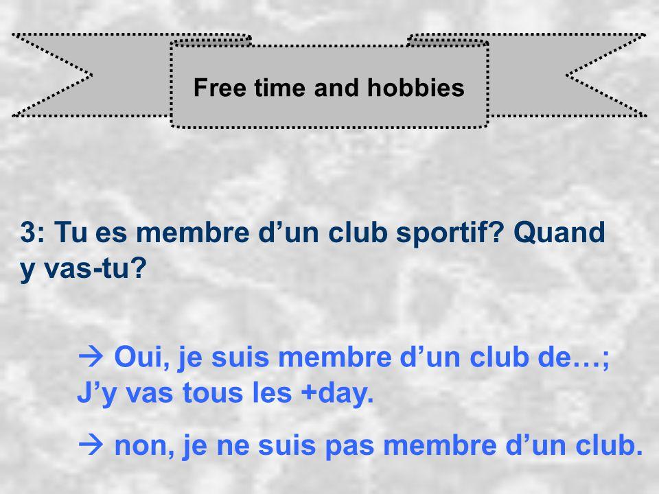 Free time and hobbies 3: Tu es membre d'un club sportif.