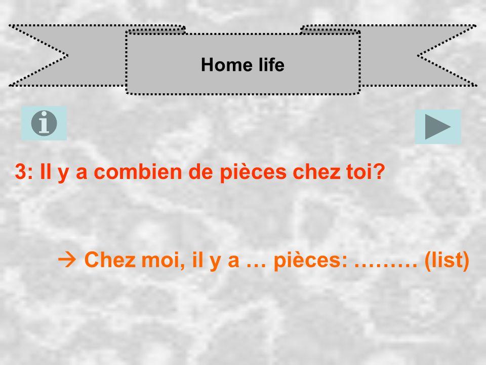 Home life 3: Il y a combien de pièces chez toi  Chez moi, il y a … pièces: ……… (list)