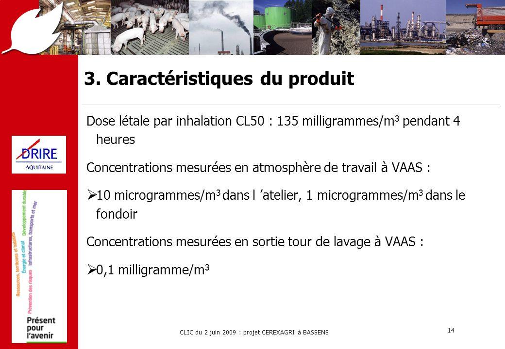 CLIC du 2 juin 2009 : projet CEREXAGRI à BASSENS 14 3. Caractéristiques du produit Dose létale par inhalation CL50 : 135 milligrammes/m 3 pendant 4 he