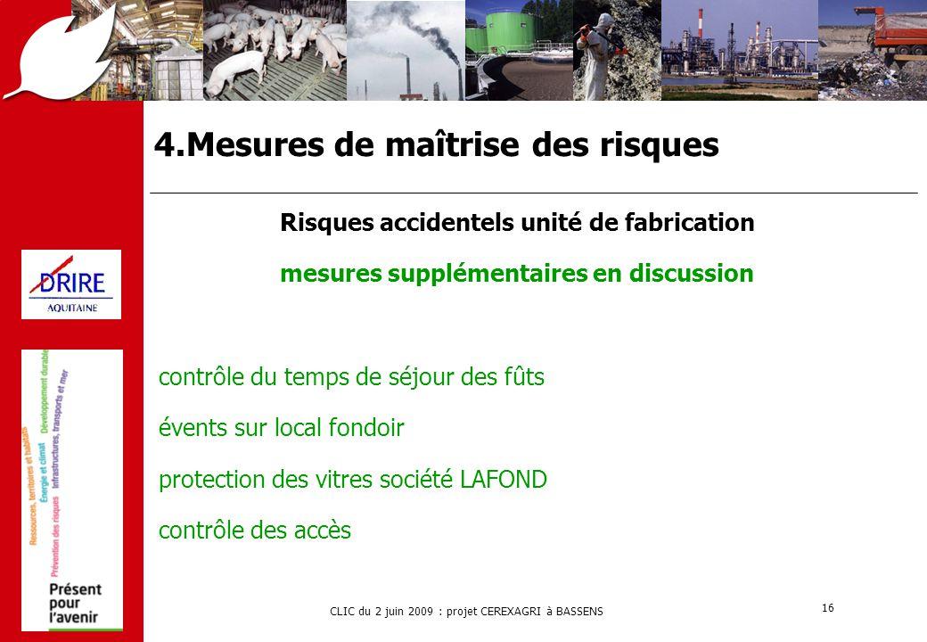 CLIC du 2 juin 2009 : projet CEREXAGRI à BASSENS 16 4.Mesures de maîtrise des risques Risques accidentels unité de fabrication mesures supplémentaires