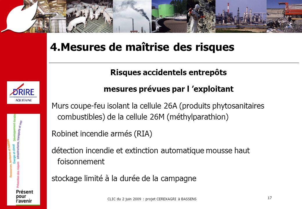 CLIC du 2 juin 2009 : projet CEREXAGRI à BASSENS 17 4.Mesures de maîtrise des risques Risques accidentels entrepôts mesures prévues par l 'exploitant