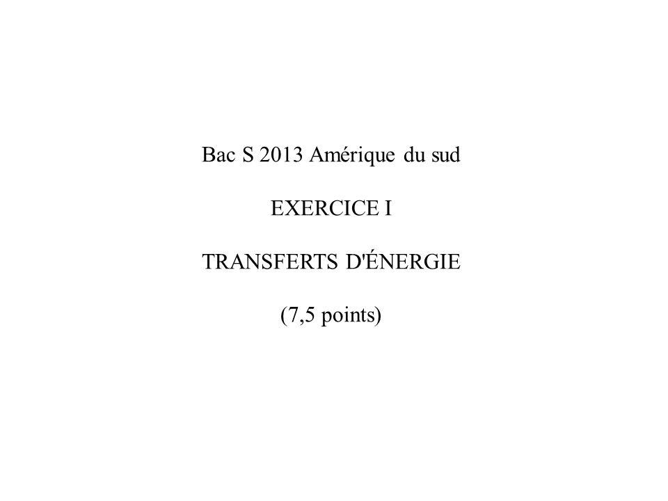 Bac S 2013 Amérique du sud EXERCICE I TRANSFERTS D'ÉNERGIE (7,5 points)