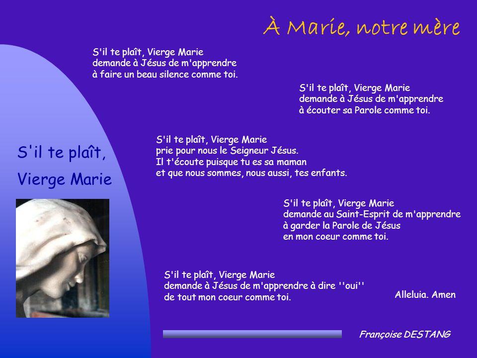 S'il te plaît, Vierge Marie demande à Jésus de m'apprendre à faire un beau silence comme toi. À Marie, notre mère S'il te plaît, Vierge Marie François