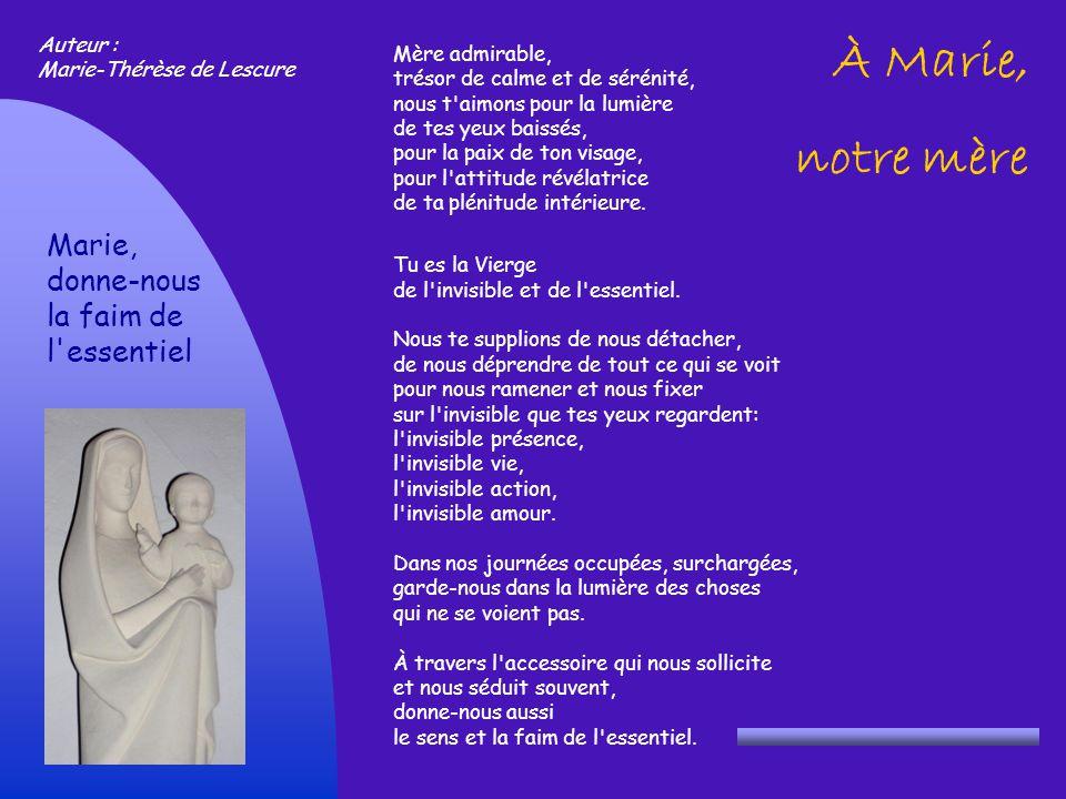 À Marie, notre mère Mère admirable, trésor de calme et de sérénité, nous t aimons pour la lumière de tes yeux baissés, pour la paix de ton visage, pour l attitude révélatrice de ta plénitude intérieure.