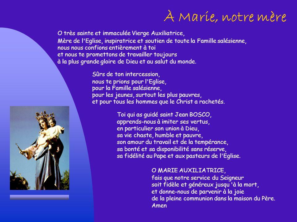 À Marie, notre mère O très sainte et immaculée Vierge Auxiliatrice, Mère de l'Eglise, inspiratrice et soutien de toute la Famille salésienne, nous nou