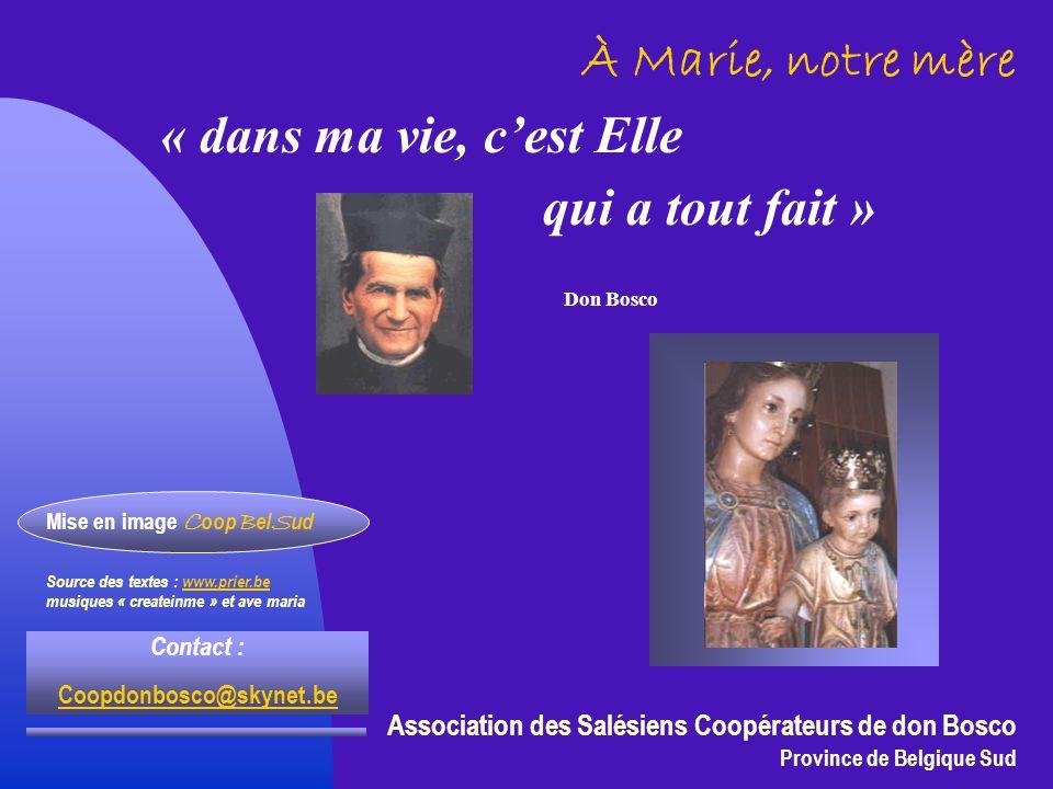 À Marie, notre mère « dans ma vie, c'est Elle qui a tout fait » Association des Salésiens Coopérateurs de don Bosco Province de Belgique Sud Mise en i