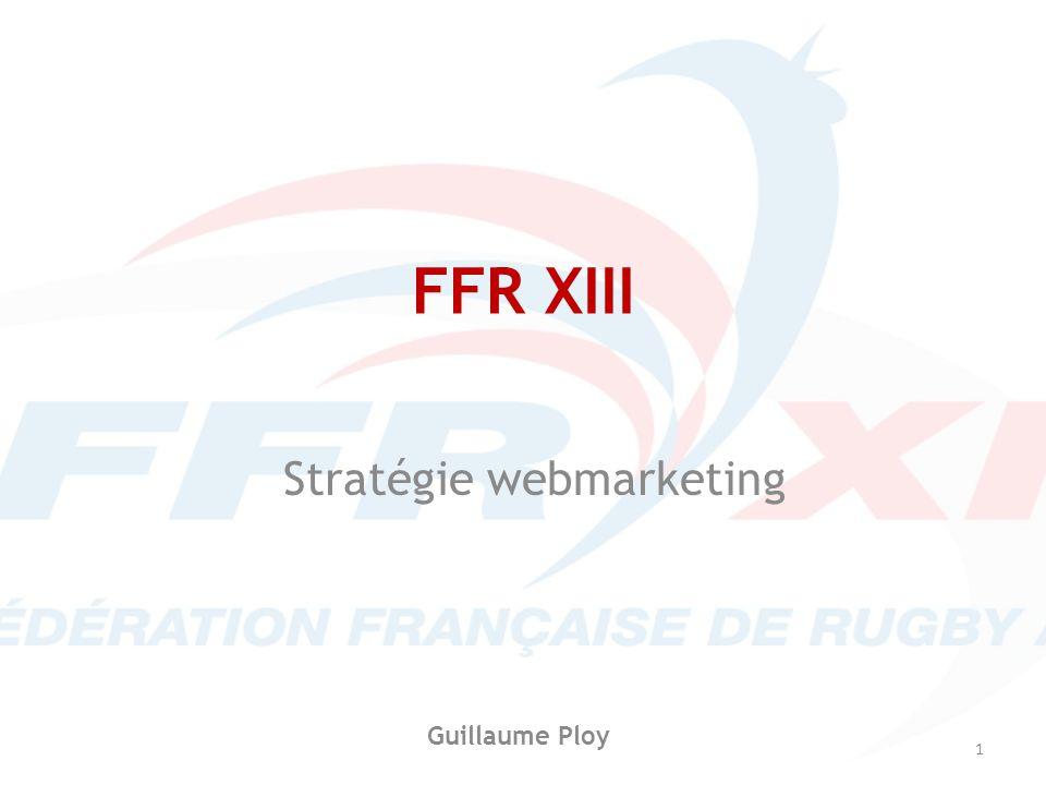 FFR XIII Stratégie webmarketing Guillaume Ploy 1