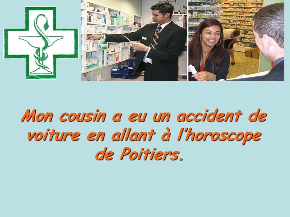 Mon cousin a eu un accident de voiture en allant à l'horoscope de Poitiers.