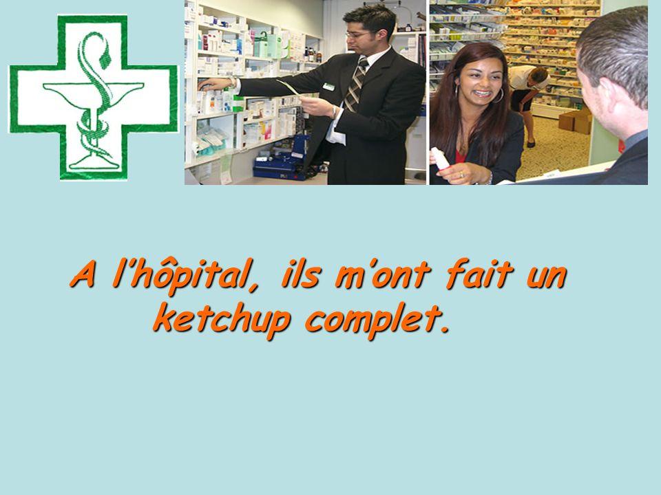A l'hôpital, ils m'ont fait un ketchup complet. A l'hôpital, ils m'ont fait un ketchup complet.