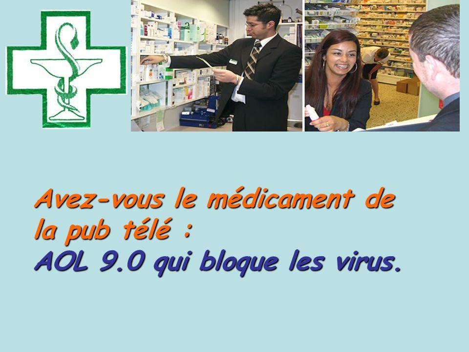 Avez-vous le médicament de la pub télé : AOL 9.0 qui bloque les virus.
