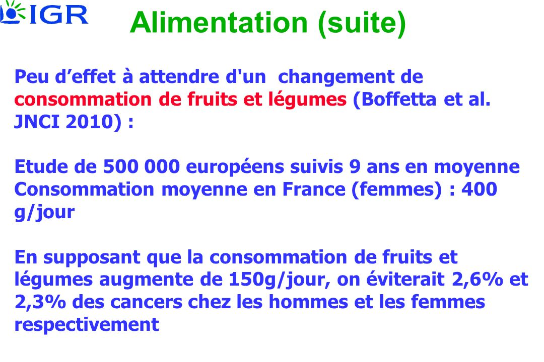 Peu d'effet à attendre d'un changement de consommation de fruits et légumes (Boffetta et al. JNCI 2010) : Etude de 500 000 européens suivis 9 ans en m