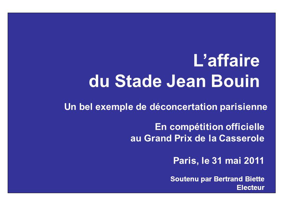 L'affaire du Stade Jean Bouin Un modèle de la déconcertation parisienne En compétition officielle au Grand Prix de la Casserole Par Bertrand Biette El
