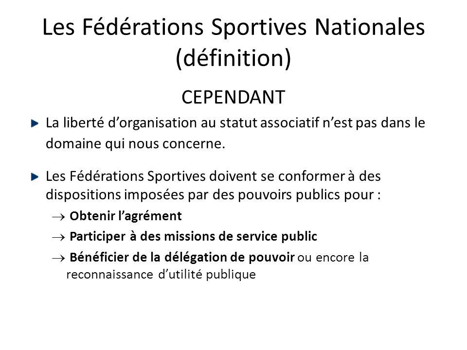 Les Fédérations Sportives Nationales (définition) CEPENDANT La liberté d'organisation au statut associatif n'est pas dans le domaine qui nous concerne