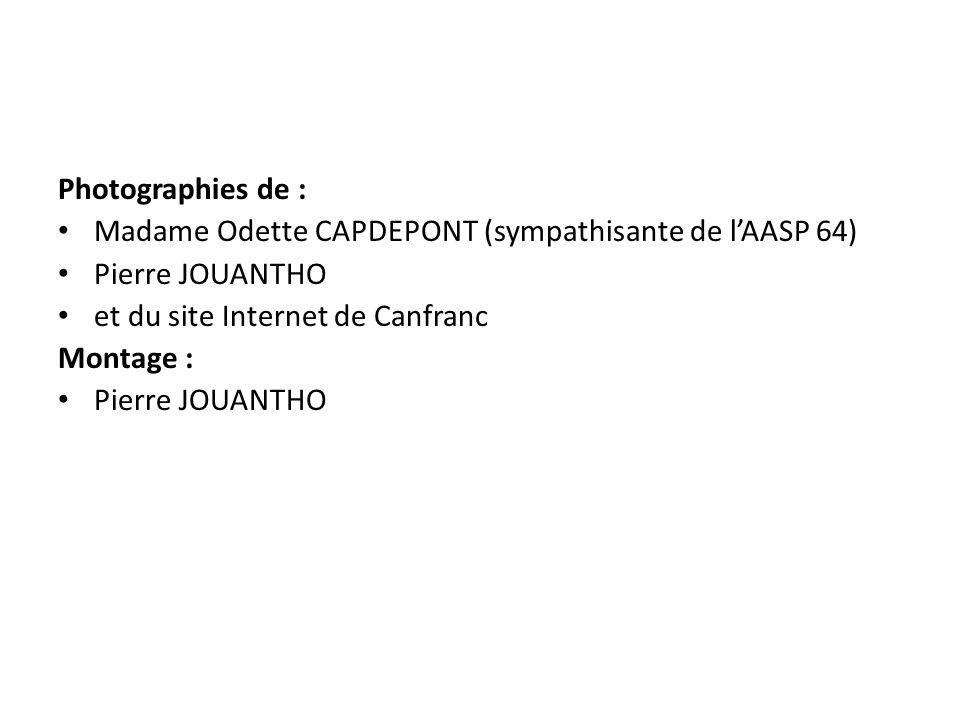 Photographies de : • Madame Odette CAPDEPONT (sympathisante de l'AASP 64) • Pierre JOUANTHO • et du site Internet de Canfranc Montage : • Pierre JOUAN