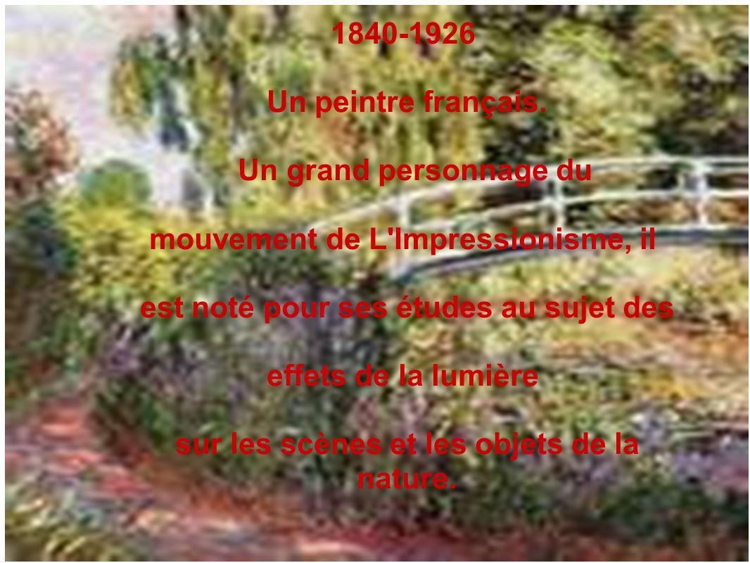 1840-1926 Un peintre français. Un grand personnage du mouvement de L'Impressionisme, il est noté pour ses études au sujet des effets de la lumière sur