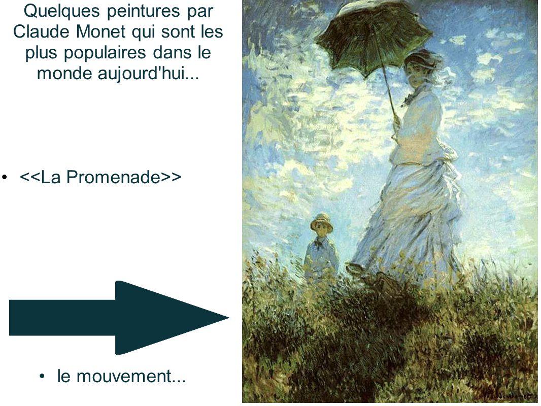 Quelques peintures par Claude Monet qui sont les plus populaires dans le monde aujourd'hui... • > •le mouvement...