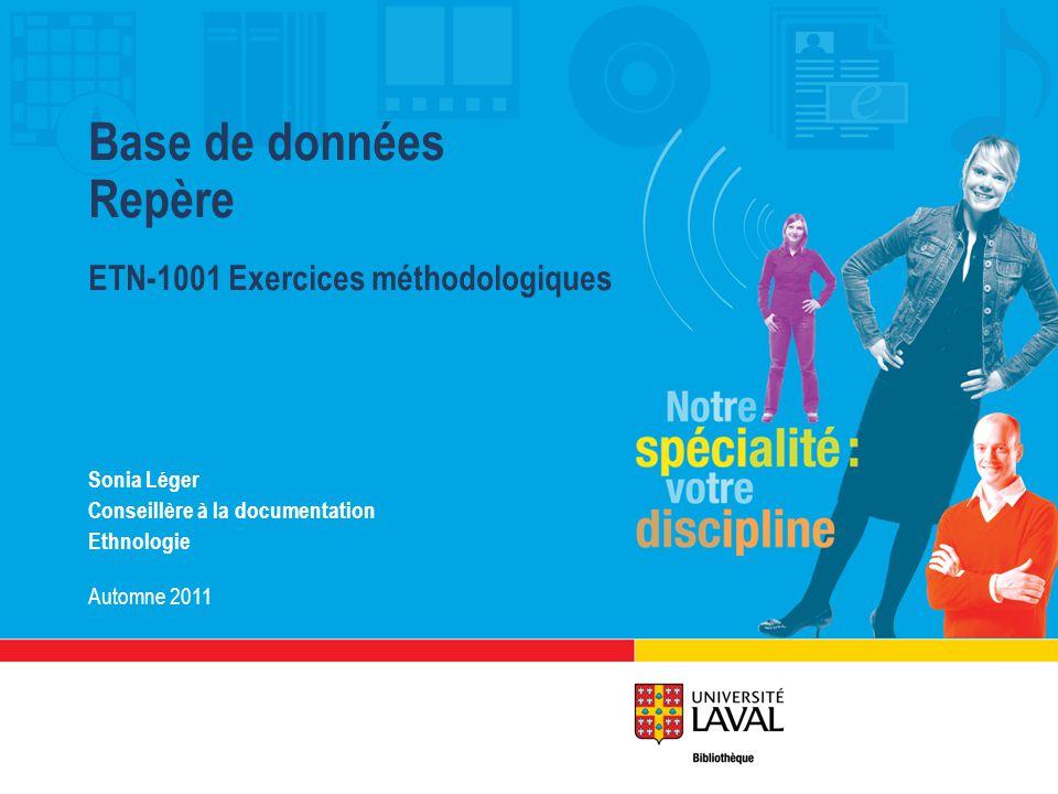Sonia Léger Conseillère à la documentation Ethnologie Automne 2011 Base de données Repère ETN-1001 Exercices méthodologiques
