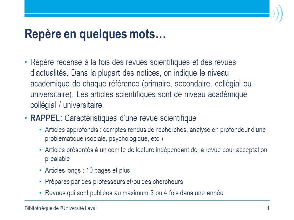 Bibliothèque de l Université Laval4 Repère en quelques mots… •Repère recense à la fois des revues scientifiques et des revues d'actualités.