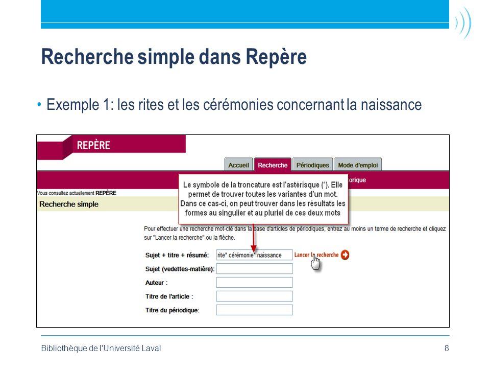 Bibliothèque de l Université Laval8 Recherche simple dans Repère •Exemple 1: les rites et les cérémonies concernant la naissance