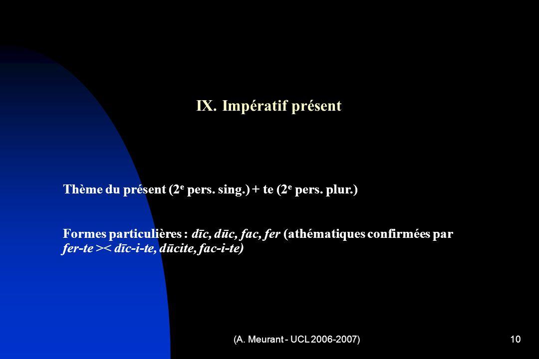 (A. Meurant - UCL 2006-2007)10 IX. Impératif présent Thème du présent (2 e pers.