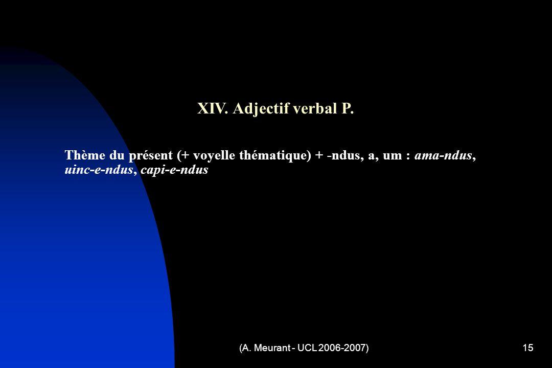 (A. Meurant - UCL 2006-2007)15 XIV. Adjectif verbal P.