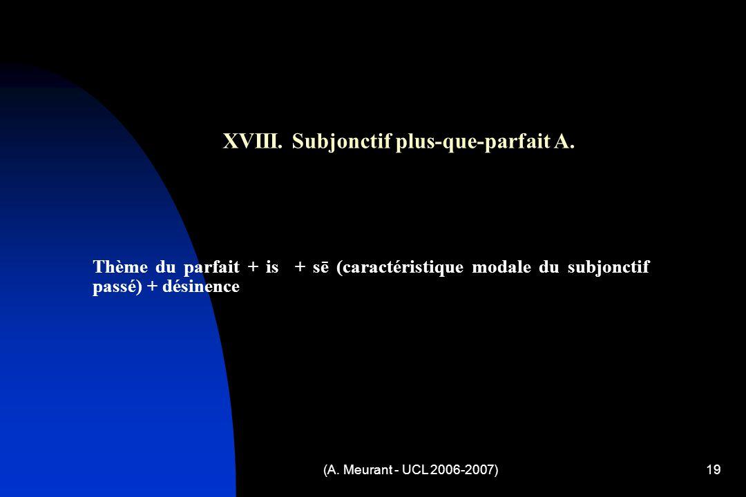 (A. Meurant - UCL 2006-2007)19 XVIII. Subjonctif plus-que-parfait A.
