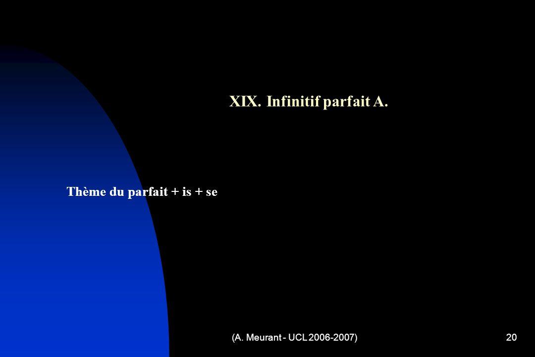 (A. Meurant - UCL 2006-2007)20 XIX. Infinitif parfait A. Thème du parfait + is + se