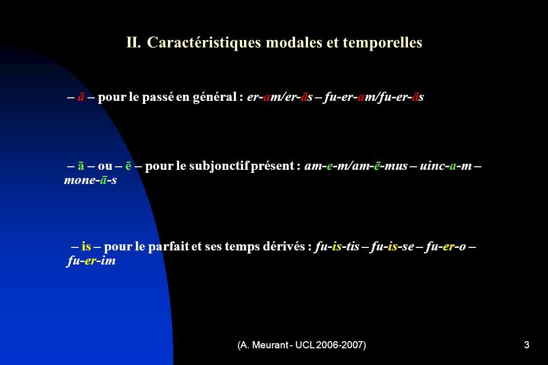 (A. Meurant - UCL 2006-2007)3 – ā – pour le passé en général : er-am/er-ās – fu-er-am/fu-er-ās – ā – ou – ē – pour le subjonctif présent : am-e-m/am-ē