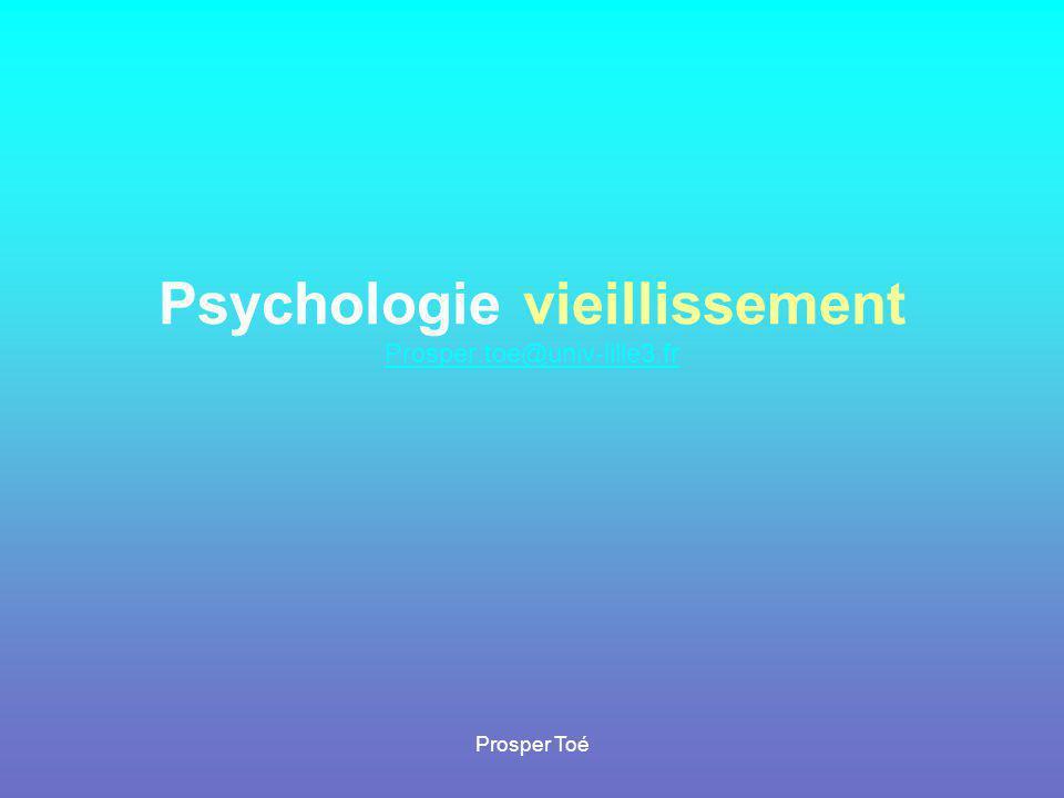 Prosper Toé Psychologie vieillissement Prosper.toe@univ-lille3.fr Prosper.toe@univ-lille3.fr