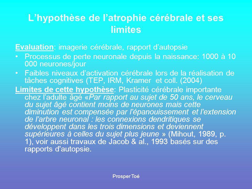 Prosper Toé L'hypothèse de l'atrophie cérébrale et ses limites Evaluation: imagerie cérébrale, rapport d'autopsie •Processus de perte neuronale depuis
