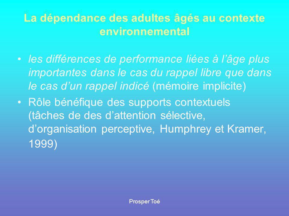 Prosper Toé La dépendance des adultes âgés au contexte environnemental •les différences de performance liées à l'âge plus importantes dans le cas du r