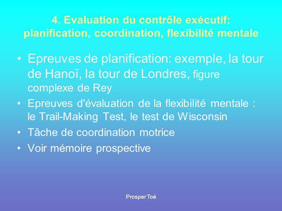 Prosper Toé 4. Evaluation du contrôle exécutif: planification, coordination, flexibilité mentale •Epreuves de planification: exemple, la tour de Hanoï