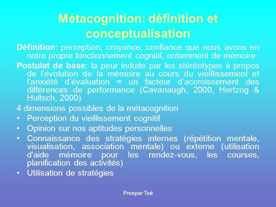 Prosper Toé Métacognition: définition et conceptualisation Définition: perception, croyance, confiance que nous avons en notre propre fonctionnement c