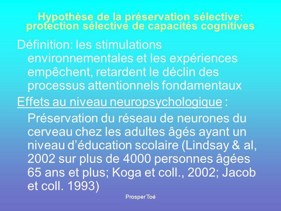 Prosper Toé Hypothèse de la préservation sélective: protection sélective de capacités cognitives Définition: les stimulations environnementales et les