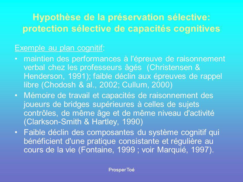 Prosper Toé Hypothèse de la préservation sélective: protection sélective de capacités cognitives Exemple au plan cognitif: •maintien des performances